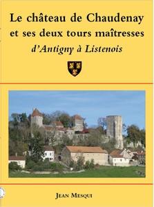 Le château de Chaudenay et ses deux tours maîtresses: d'Antigny à Listenois - Jean Mesqui